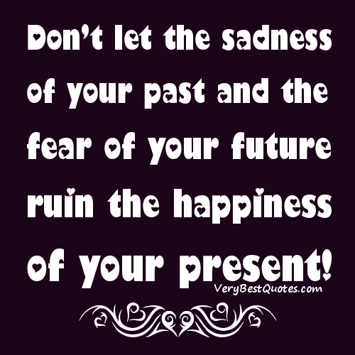 Words-of-Encouragement-Don't-let-the-sadness-of-your-past-and-the-fear-of-your-future-ruin-the-happiness-of-your-present